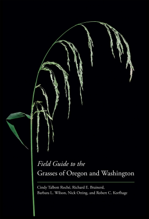 Field Guide to the Grasses of Oregon and Washington (Oregon State University Press) by C.T. Roché, R.F. Brainerd, B.L. Wilson, N. Otting and R.C. Korfhage.